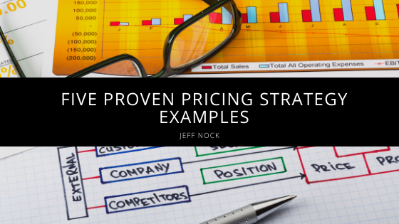 Jeff Nock Provides Five Proven Pricing Strategy Examples
