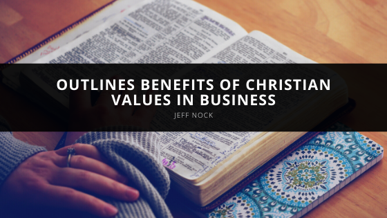 Jeff Nock Outlines Benefits of Christian Values in Business